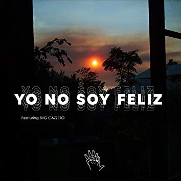 Yo No Soy Feliz (feat. Biig Cazzeto)