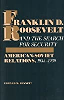 Franklin D. Roosevelt and the Search for Security: American-soviet Relations, 1933-1939