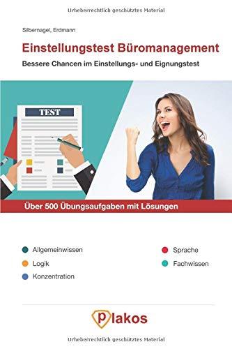 Einstellungstest Büromanagement | Über 500 Übungsaufgaben mit Lösungen | Bessere Chancen im Eignungstest / Auswahlverfahren: Inkl. Allgemeinwissen, Logik, Konzentration, Sprache, Fachwissen Übungen