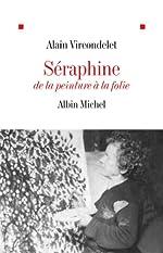 Séraphine - De la peinture à la folie d'Alain Vircondelet