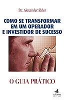 Como Se Transformar em Um Operador e Investidor de Sucesso. O Guia Prático