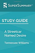 Study Guide: A Streetcar Named Desire by Tennessee Williams (SuperSummary)