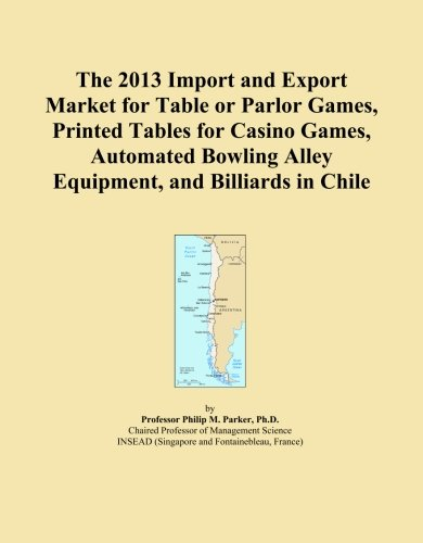 The 2013 Import and Export Market for Table or Parlor Games, Printed Tables for Casino Games, Automated Bowling Alley Equipment, and Billiards in Chile