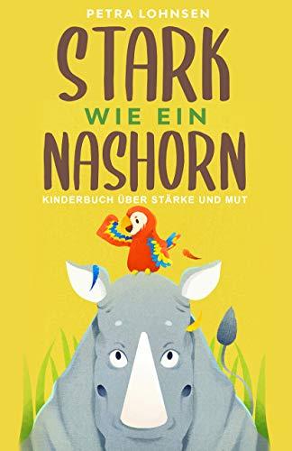 Stark wie ein Nashorn: Kinderbuch über Stärke und Mut (Geschenkidee für Mädchen und Jungs)
