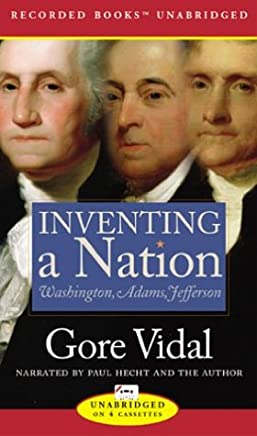 Inventing a Nation: Washington, Adams and Jefferson by Gore Vidal (2003-11-02)