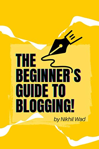 The Beginner's Guide to Blogging: A blogging guide that focuses on how to...