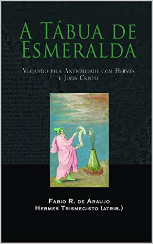 A Tábua de Esmeralda: Viajando pela Antiguidade com Hermes e Jesus Cristo (Portuguese Edition)