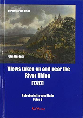 Views taken on and near the River Rhine [1787]: Reiseberichte vom Rhein