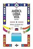 América Latina vota: 2017-2019 (Ciencia Política - Semilla y Surco - Serie de Ciencia Política)