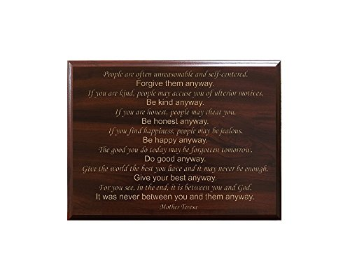 People are often unreasonable and self-centered. Forgive them anyway. If you are kind, people may accuse you of ulterior motives. Be... Mother Teresa Decorative Carved Wood Sign Quote, Faux Cherry