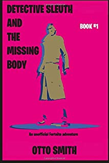 Detective Sleuth and the missing body: An unofficial Fortnite adventure (The Island Series)