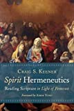 Spirit Hermeneutics: Reading Scripture in Light of Pentecost - Craig S. Keener