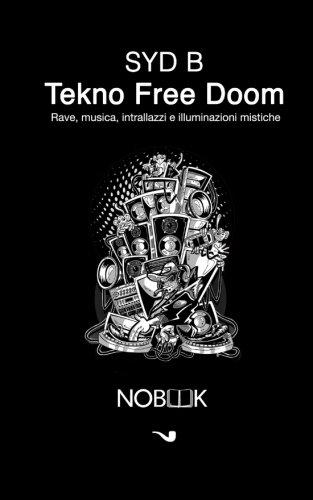 Tekno free doom: Rave,  musica, intrallazzi e illuminazioni mistiche (Black pop)