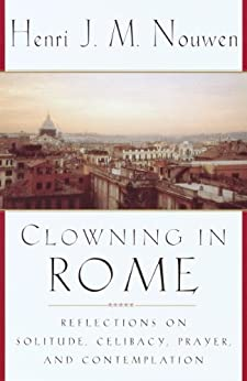 Clowning in Rome: Reflections on Solitude, Celibacy, Prayer, and Contemplation by [Henri J. M. Nouwen]