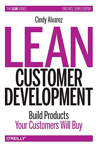 Compare Textbook Prices for Lean Customer Development: Building Products Your Customers Will Buy 1 Edition ISBN 9781492023746 by Alvarez, Cindy