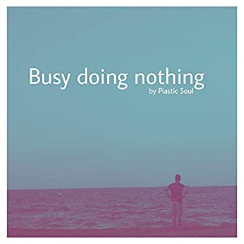 Busy Doing Nothing
