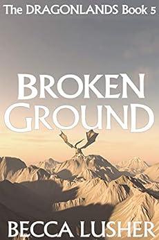 Broken Ground (Dragonlands Book 5) by [Becca Lusher]