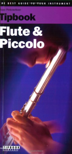 Tipbook Flute and Piccolo: The Complete Guide (The Best Guide to Your Instrument)