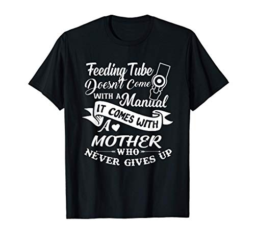 Feeding Tube Doesn't Come With A Manual It Comes With Mother T-Shirt