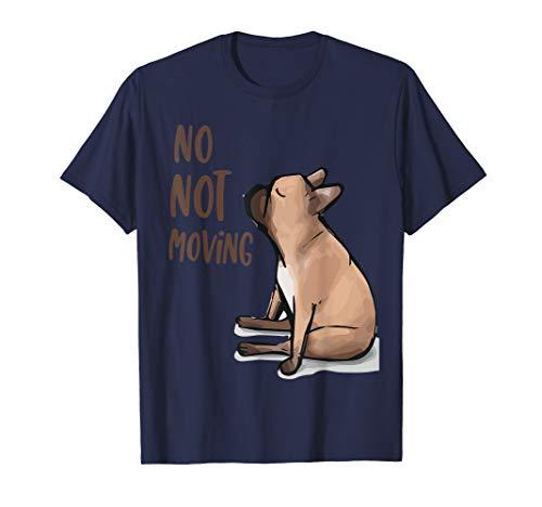 Bulldog T-Shirt French bulldog No Not Moving Bulldog Tee