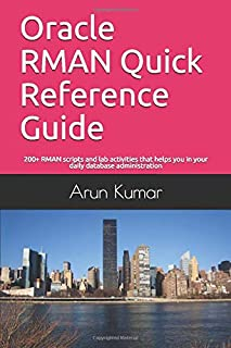 Oracle RMAN Quick Reference Guide: 200+ RMAN scripts and lab activities that helps you in your daily database administration