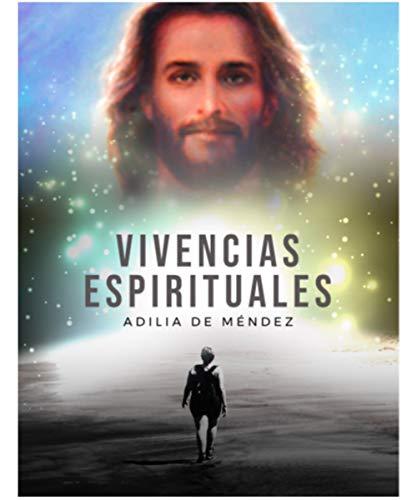 VIVENCIAS ESPIRITUALES: MIS EXPERIENCIAS CERCANAS A JESUS