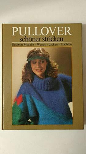 *PULLOVER SCHÖNER STRICKEN* Designer-Modelle - Westen - Jacken - Trachten. Mit sehr vielen Abbildungen!