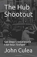 The Hub Shootout: San Diego's Unbelievable Four-hour Firefight 1983134821 Book Cover