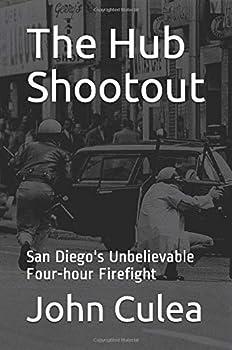 Paperback The Hub Shootout: San Diego's Unbelievable Four-hour Firefight Book