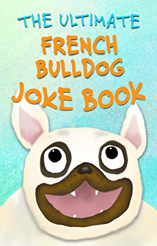 The Ultimate French Bulldog Joke Book: Funny Cartoons for Kids, Puppy Fans, and Frenchie Lovers of all ages. (English Edition)
