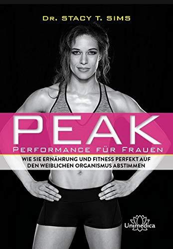 Peak - Performance für Frauen: Wie Sie Ernährung und Fitness perfekt auf den weiblichen Organismus abstimmen