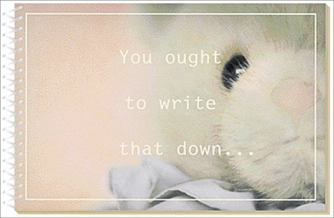 You Ought to Write That Down