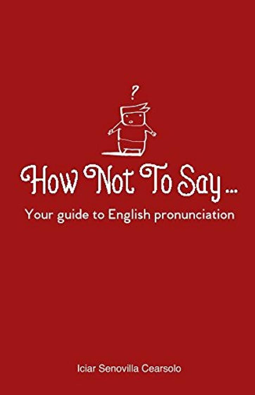 激怒スパイ日光How Not To Say ...: Your guide to English pronunciation
