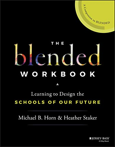 The Blended Workbook: Learning to Design the Schools of our Future