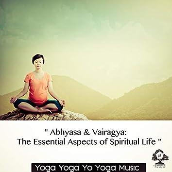 """ Abhyasa & Vairagya - The Essential Aspects of Spiritual Life """