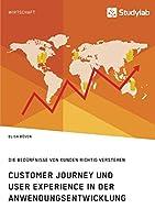 Customer Journey und User Experience in der Anwendungsentwicklung. Die Beduerfnisse von Kunden richtig verstehen