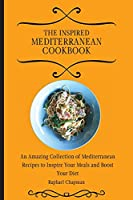 The Inspired Mediterranean Cookbook: An Amazing Collection of Mediterranean Recipes to Inspire Your Meals and Boost Your Diet