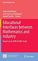 Educational Interfaces between Mathematics and Industry: Report on an ICMI-ICIAM-Study (New ICMI Study Series, 16)