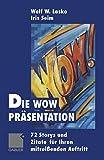 Die Wow-Präsentation: 72 Stories und Zitate für Ihren mitreißenden Auftritt - Wolf Lasko