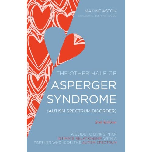 The Other Half of Asperger Syndrome (Autism Spectrum Disorder): A Guide to Living in an Intimate Relationship with a Partner who is on the Autism Spectrum Second Edition (English Edition)
