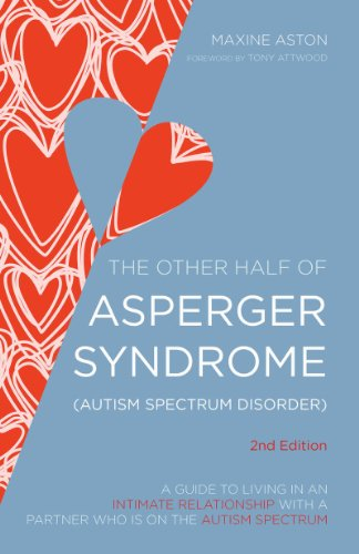 The Other Half of Asperger Syndrome (Autism Spectrum Disorder): A Guide to Living in an Intimate Relationship with a Partner who is on the Autism Spectrum Second ...