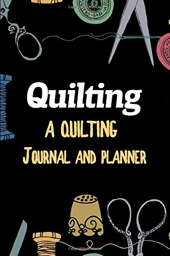 A Quilting Journal and Planner: Notebook, Journal or Diary For Sewing & Crafting Lovers, Sewing Book For Women, Kids & As A Gift, sewing machine, best ... birthday gift for sewing, diy sewing planner