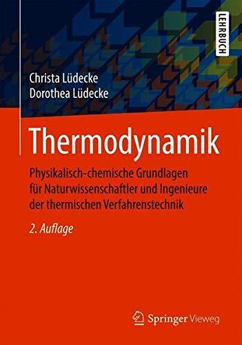 Thermodynamik: Physikalisch-chemische Grundlagen für Naturwissenschaftler und Ingenieure der thermischen Verfahrenstechnik