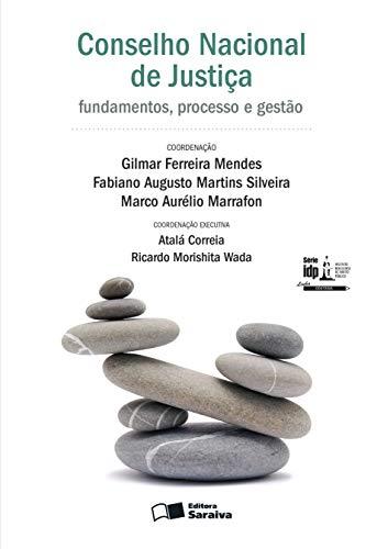 Conselho Nacional de Justiça: Fundamentos, processo e gestão: Em comemoração aos 10 anos do CNJ - 1ª edição de 2016