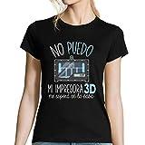 No Puedo mi Impresora 3D me Espera en la casa | Camiseta Mujer Diseño Humor para Amantes de impresoras L