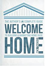 Welcome Home: The Author's Complete Guide to Building a Marketing Home Base