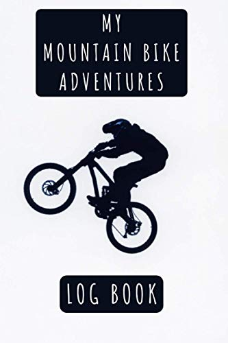 My Mountain Bike Adventures: Log Book - Record All Your Rides And Details - 120 Pages With Professional Interior