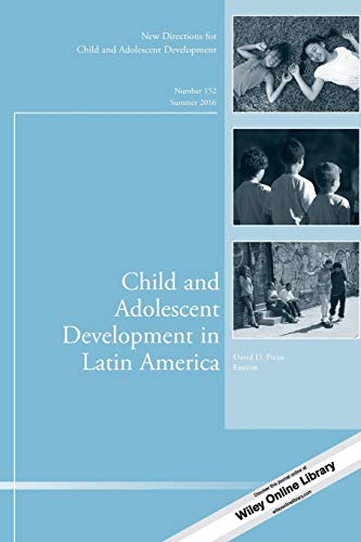 Child and Adolescent Development in Latin America: New Directions for Child and Adolescent Development, Number 152 (J-B
