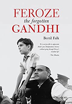 Feroze The Forgotten Gandhi by [Bertil Falk]