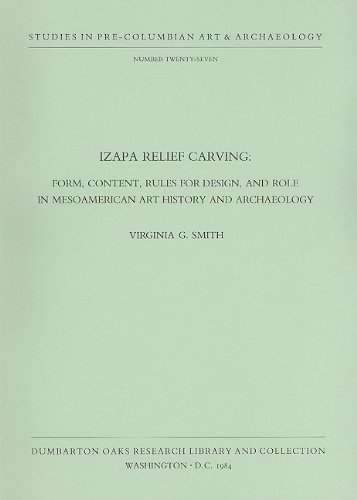 Price comparison product image Izapa Relief Carving: Form,  Content,  Rules for Design,  and Role in Mesoamerican Art... (STUDIES IN PRE-COLUMBIAN ART AND ARCHAEOLOGY) (v. 27)
